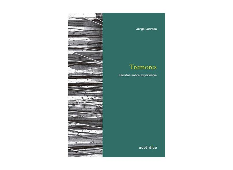Tremores - Escritos Sobre Experiência - Col. Educação: Experiência e Sentido - Larrosa, Jorge - 9788582174371