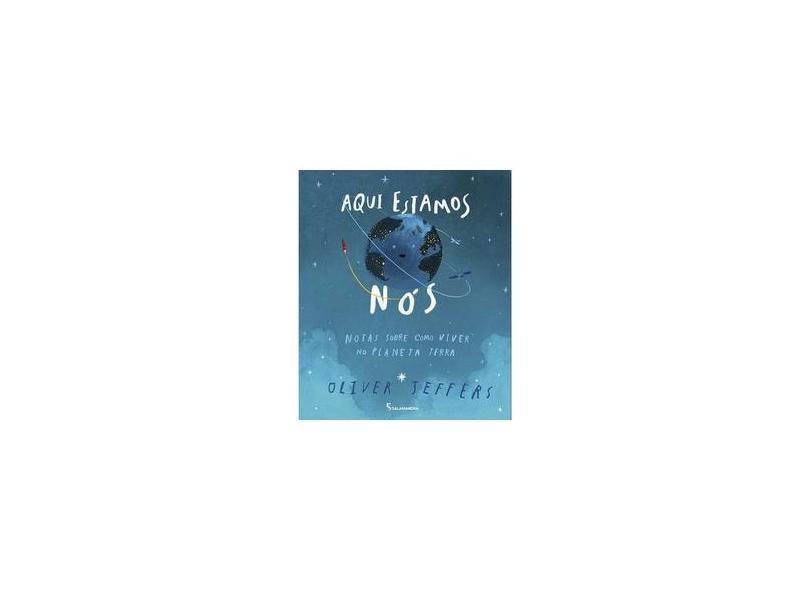 Aqui Estamos Nos. Notas Sobre Como Viver No. Terra - Oliver Jeffers - 9788516111663