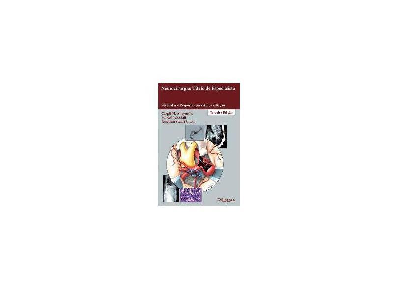 NEUROCIRURGIA TITULO DE ESPECIALISTA PERGUNTAS E RESPOSTAS PARA AUTOAVALIACAO - Alleyne Jr., Cargill H / Wodall, M Neil / Citow, Jonathan Stuart - 9788580531374