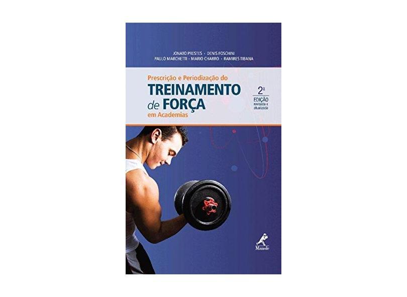 Prescrição e Periodização do Treinamento de Força Em Academias - 2ª Ed. 2016 - Denis Foschini; Jonato Prestes; Marchetti, Paulo - 9788520445747