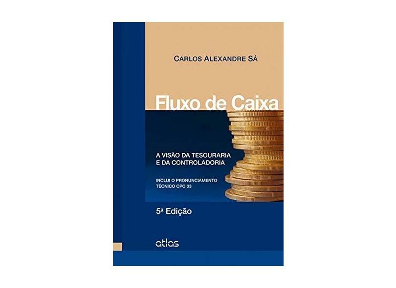 Fluxo de Caixa: A Visão da Tesouraria e da Controladoria - Carlos Alexandre Sá - 9788522489374