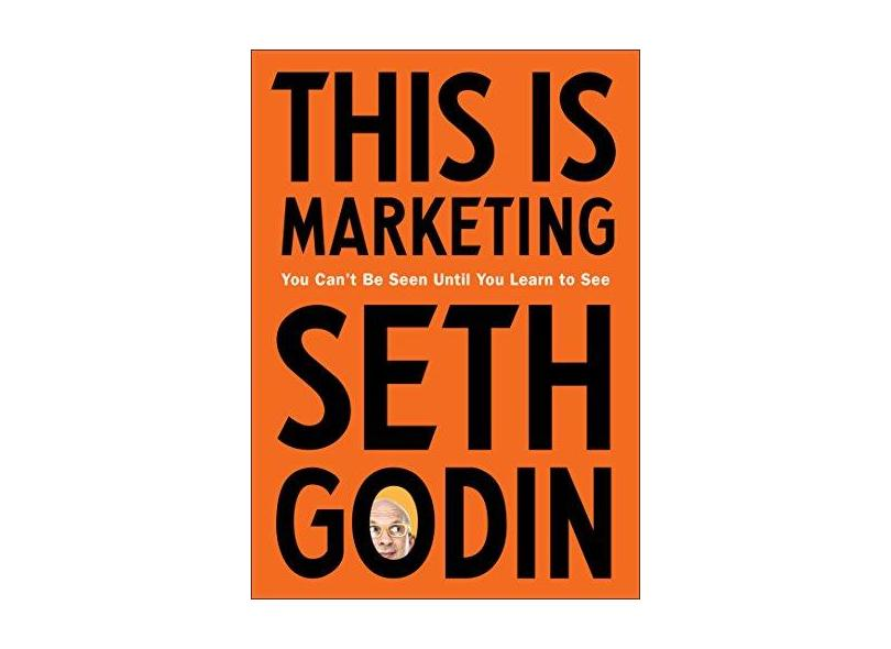 This Is Marketing: You Can't Be Seen Until You Learn to See - Seth Godin - 9780525540830