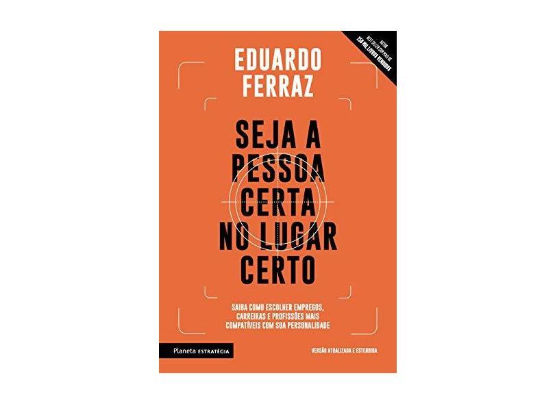 Seja a pessoa certa no lugar certo: Saiba como escolher empregos, carreiras e profissões mais compatíveis com sua personalidade - Eduardo Ferraz - 9788542215588