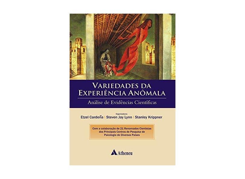 As Variedades da Experiência Anômala - Análise de Evidências Cientificas - Cardena, Etzel ; Krippner,  Stanley; Lynn, Steven Jay - 9788538804352