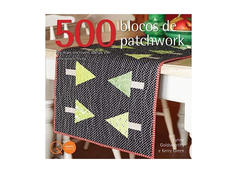 500 Blocos de Patchwork - Goldsworthy, Lynne; Green, Kerry - 9780857623706