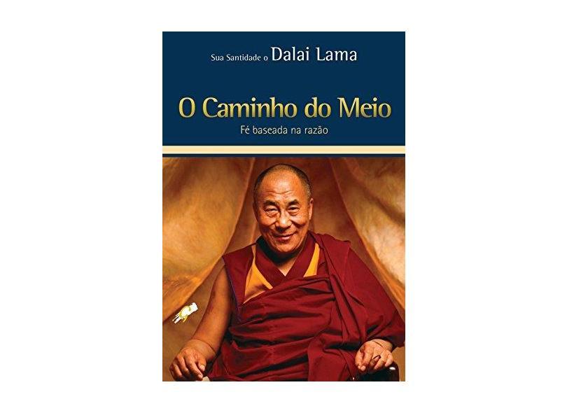 O Caminho do Meio: Fé Baseada na Razão - Dalai Lama - 9788575552742
