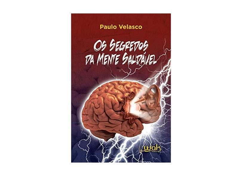 Os Segredos da Mente Saudável - Paulo Velasco - 9788578544270