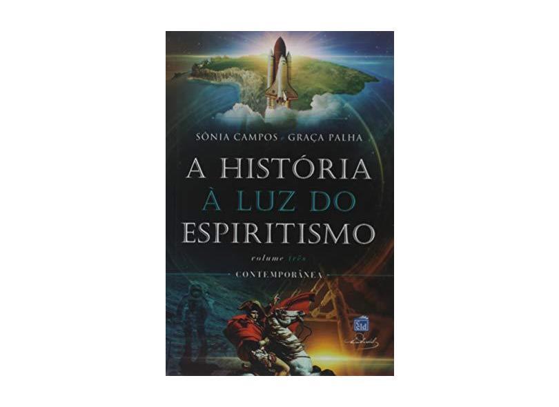 A História à Luz do Espiritismo. Contemporânea - Sônia Campos - 9788572976138