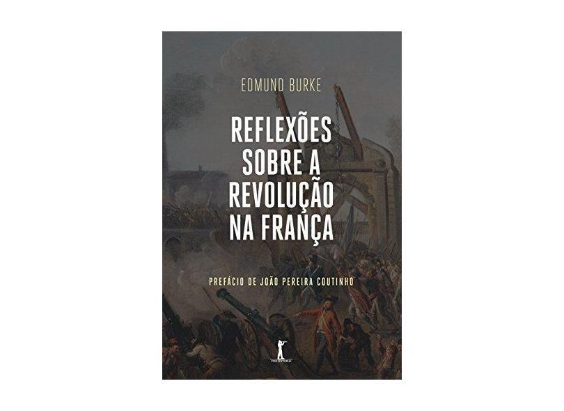 Reflexões Sobre a Revolução na França - Edmund Burke - 9788595070073