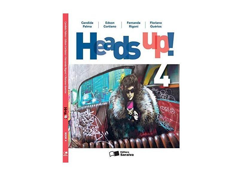 Heads Up - Book 4 - 9º Ano - 2ª Ed. 2013 - Palma, Candida; Palma, Candida; Guérios, Floriano; Guérios, Floriano; Cortiano, Edson; Rigoni, Fernanda; Rigoni, Fernanda; Cortiano, Edson - 9788502207882