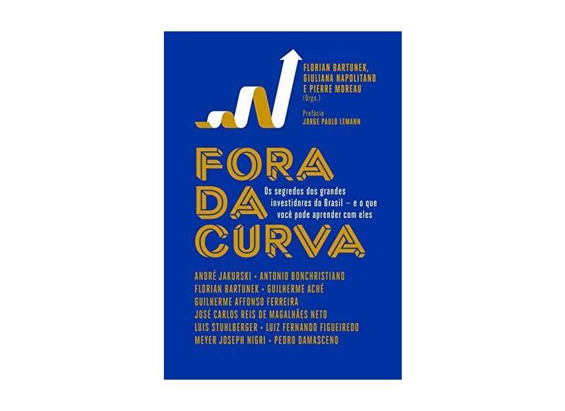 Fora da Curva: Os Segredos dos Grandes Investidores do Brasil - e o que Você Pode Aprender com Eles - Pierre Moreau - 9788582850121