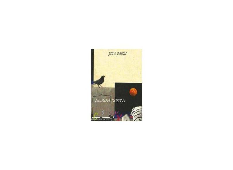 Pura Poesia - Wilson Costa - 9788546402373