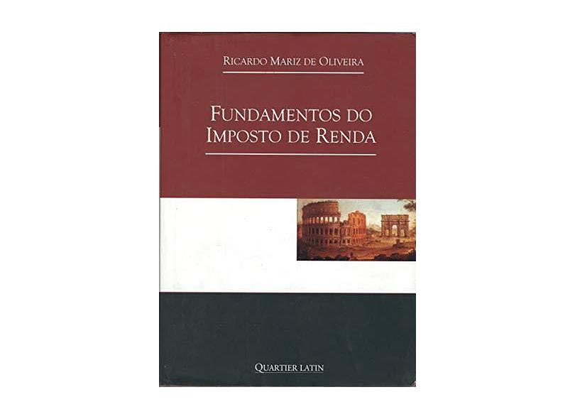 Fundamentos do Imposto de Renda - Oliveira, Ricardo Mariz De - 9788576743552