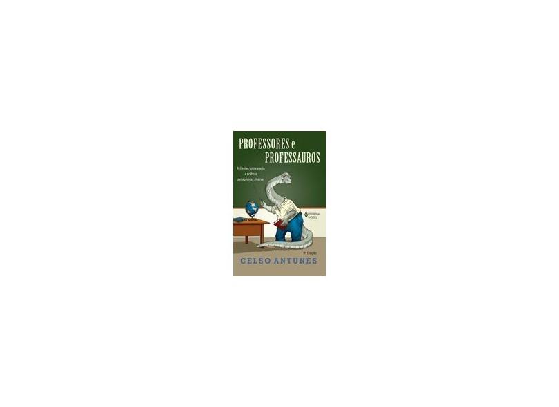 Professores e Professauros - Antunes, Celso - 9788532635266
