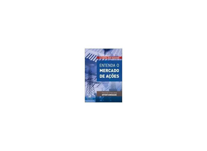 Entenda o Mercado de Ações: Faça da Crise uma Oportunidade - Leandro Hirt Rassier - 9788550803494