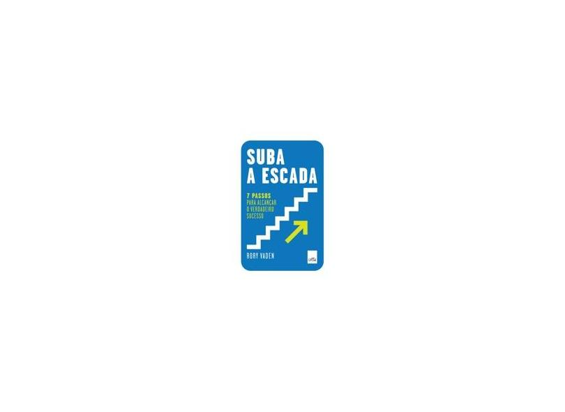 Suba a Escada: 7 Passos para Alcançar o Verdadeiro Sucesso - Alice Klesck, Rory Vaden - 9788580448993