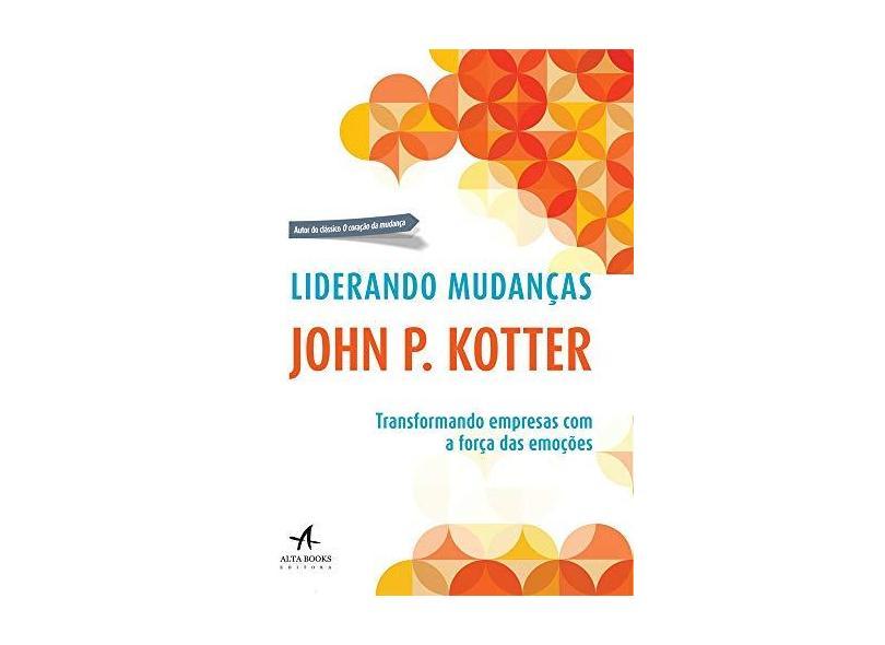 Liderando Mudanças: Transformando Empresas Com A Força Das Emoções - John P. Kotter - 9788550801162