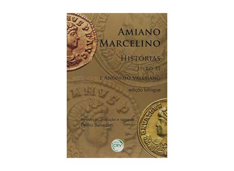 Amiano Marcelino, Histórias. Livro 31 e Anônino Valesiano - Pedro Benedetti - 9788544413067