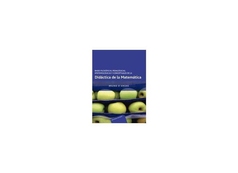Bases filosóficas, pedagógicas, epistemológicas y conceptuales de la Didáctica de la Matemática - Bruno D´Amore - 9789686708585