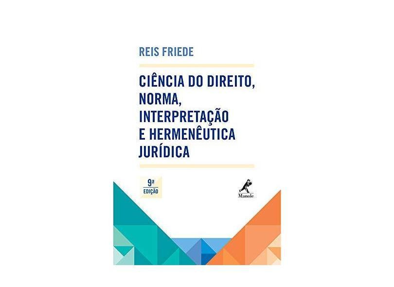 Ciência do Direito, Norma, Interpretação e Hermenêutica Jurídica - 9ª Ed. 2015 - Friede, Reis - 9788520440995