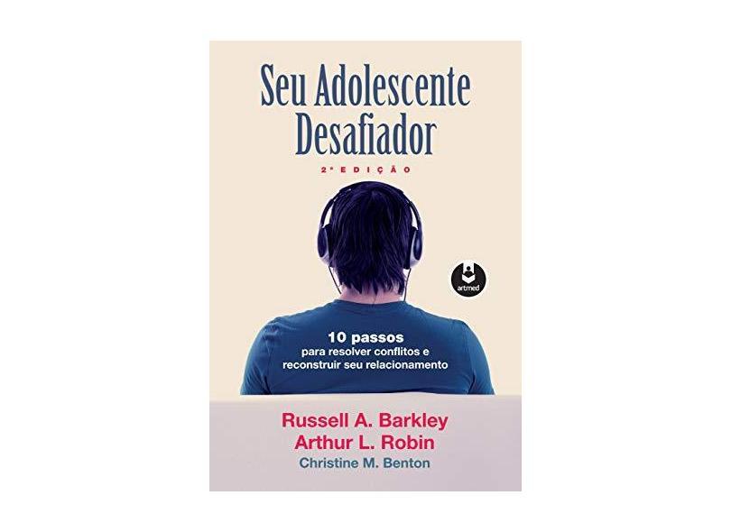 Seu Adolescente Desafiador - 2ª Ed. 2015 - Barkley, Russell A. - 9788582712450