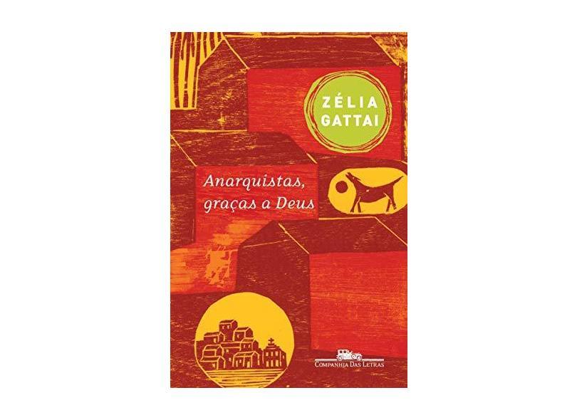 Anarquistas , Graças a Deus - Um Retrato Afetivo da Vida em Família na São Paulo do Início ... - Gattai, Zelia - 9788535913910