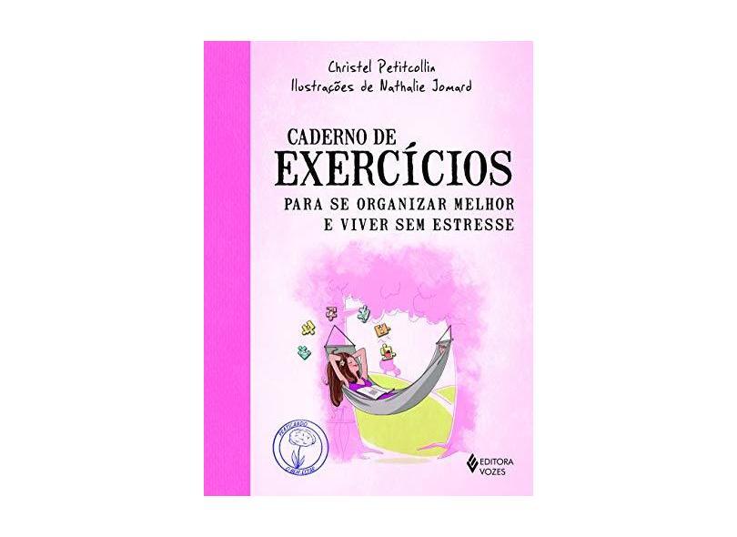 Caderno de Exercícios Para Se Organizar Melhor e Viver sem Estresse - Christel Petitcollin - 9788532655172