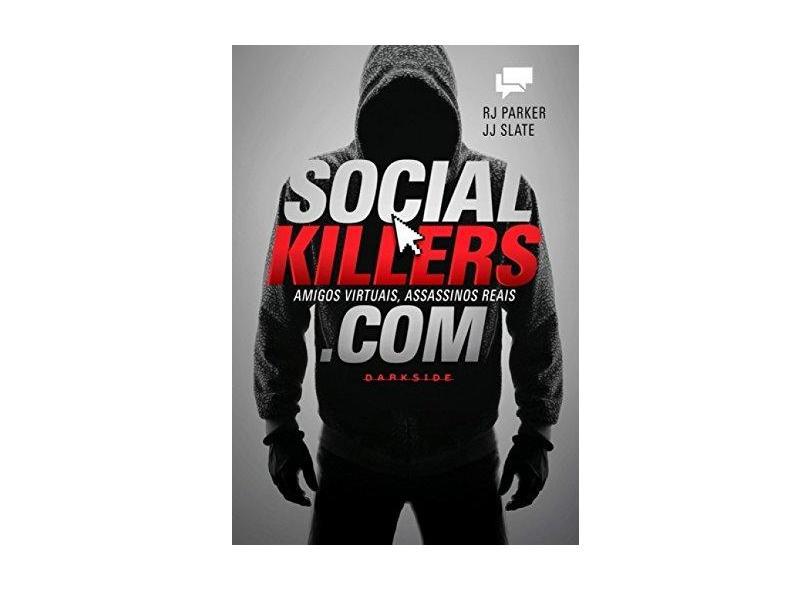 Social Killers - Amigos Virtuais, Assassinos Reais.Com - Parker, Rj; Slate, Jj - 9788566636451