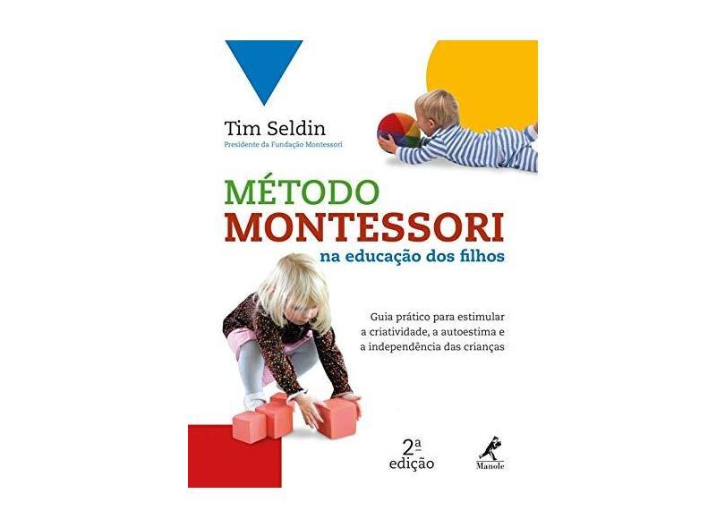 Método Montessori na Educação dos Filhos - Tim Seldin - 9788520457047