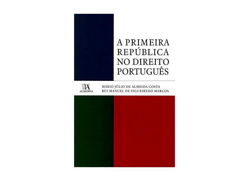 Primeira Republica No Direito Portugues, A - Mario Julio De Almeida Costa - 9789724042909