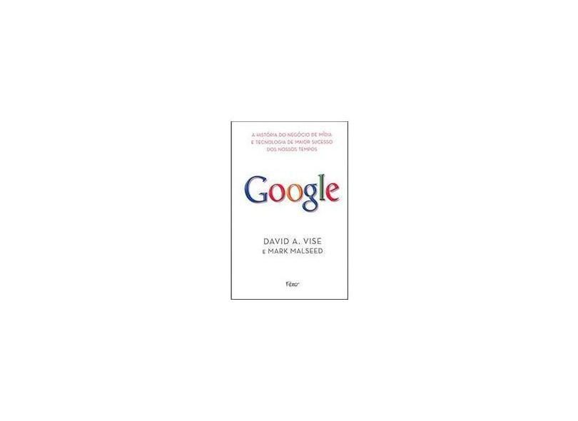 Google a História do Negócio de Mídia e Tecnologia de Maior Sucesso dos Nossos Tempos - Vise, David A.; Malseed, Mark - 9788532521491