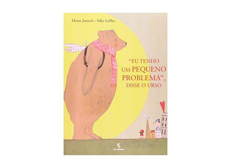 """"""" Eu Tenho um Pequeno Problema """" , Disse o Urso - Janisch, Heinz - 9788516058272"""