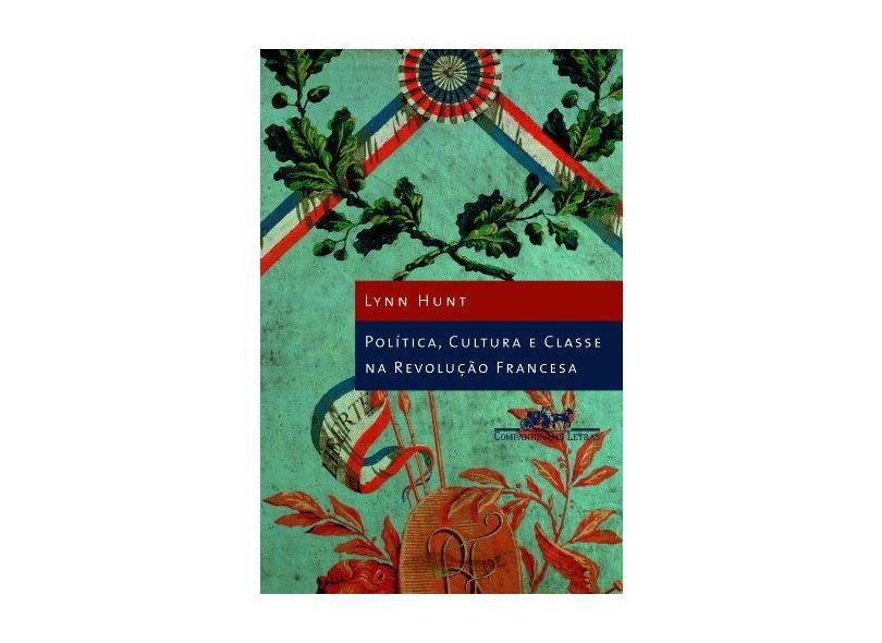 Política , Cultura e Classe na Revolução Francesa - Hunt, Lynn - 9788535909791