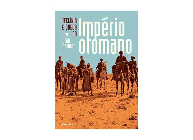 Declínio e Queda do Império Otomano - Alan Palmer - 9788525053619