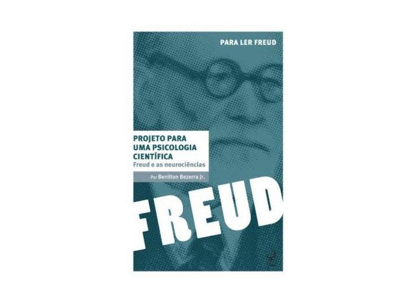 Projeto Para Uma Psicologia Científica - Freud e As Neurociências - Bezerra Jr, Benilton - 9788520012130