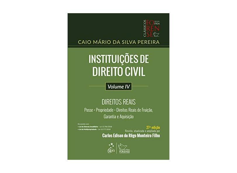 Instituições de Direito Civil - Vol. IV - Direitos Reais: Volume 4 - Caio Mario Da Silva Pereira - 9788530984199