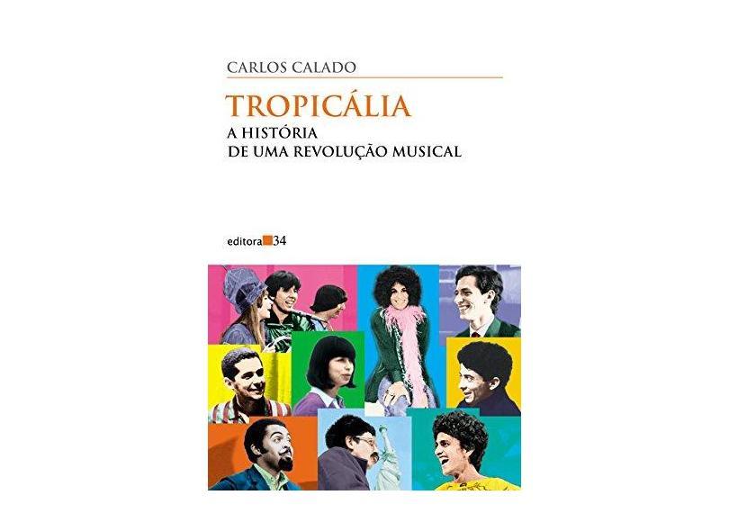 Tropicália - História de uma Revolução Musical - Calado, Carlos - 9788573260816