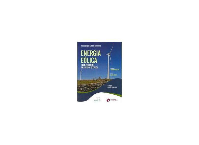 Energia Eólica Para Produção de Energia Elétrica - 2ª Ed. 2013 - Custódio, Ronaldo Dos Santos; Custódio, Ronaldo Dos Santos - 9788561325886