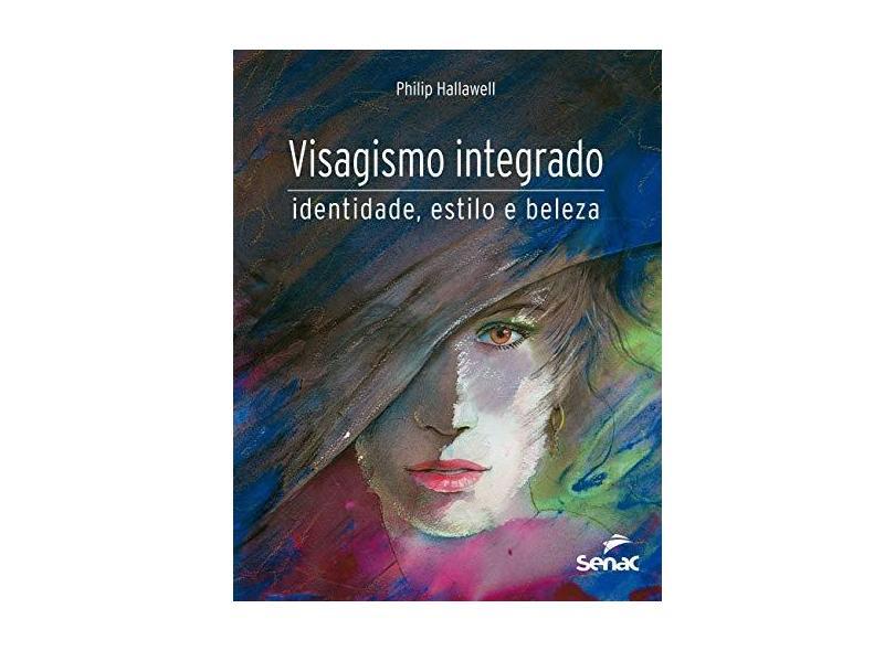 Visagismo Integrado - Identidade, Estilo e Beleza - Hallawell, Philip - 9788573599282