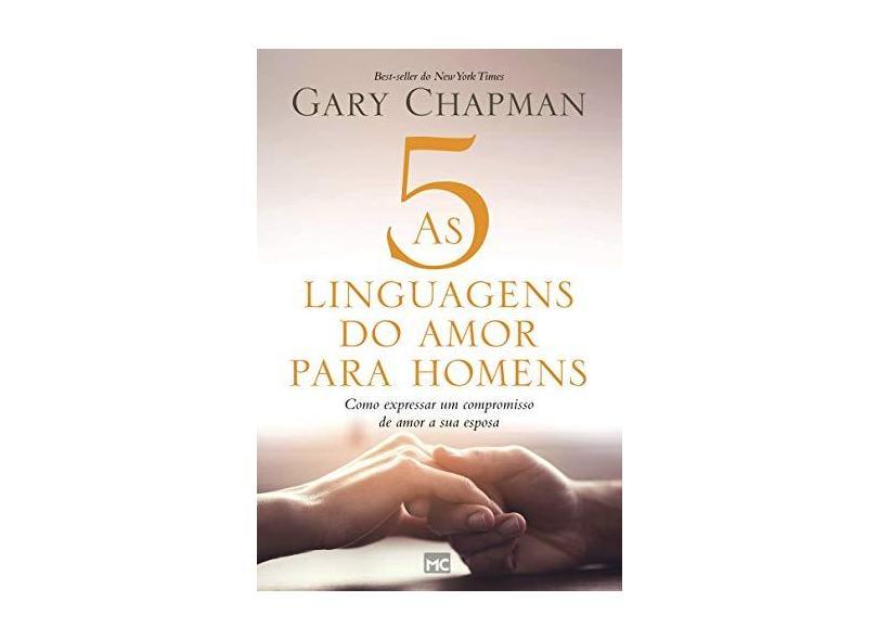 As 5 Linguagens do Amor Para Homens. Como Expressar Um Compromisso de Amor a Sua Esposa - Gary Chapman - 9788543302898