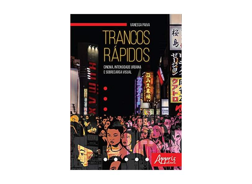 Trancos Rápidos. Cinema, Intensidade Urbana e Sobrecarga Visual - Vanessa+r749 Paiva - 9788547317737