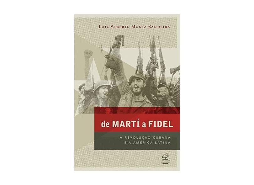 De Martí a Fidel - Moniz Bandeira - 9788520008669