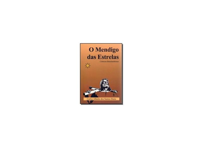 O Mendigo das Estrelas - Carlos Alberto Dos Santos Dutra - 9788591500321