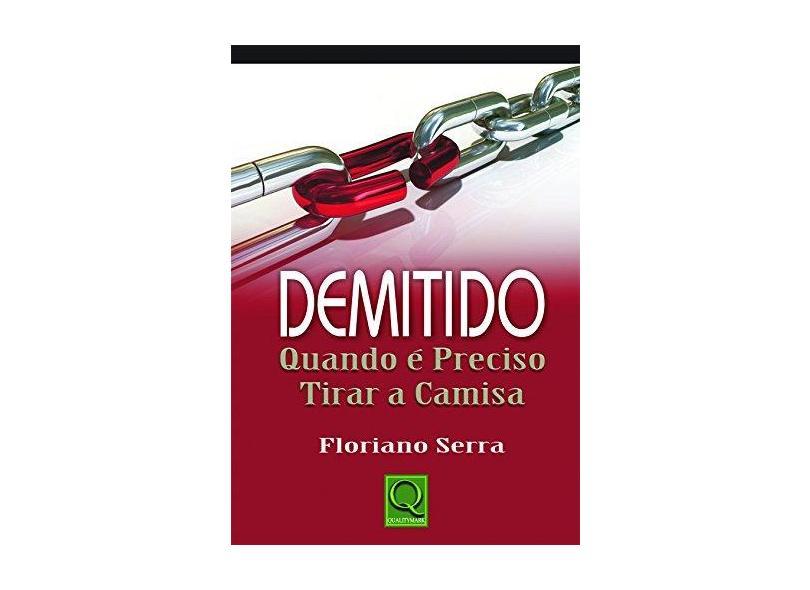 Demitido Quando É Preciso Tirar a Camisa - Floriano Serra - 9788573039399