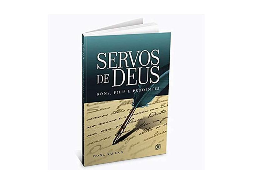Servos de Deus. Bons, Fiéis e Prudentes - Dong Yu Lan - 9788573043884
