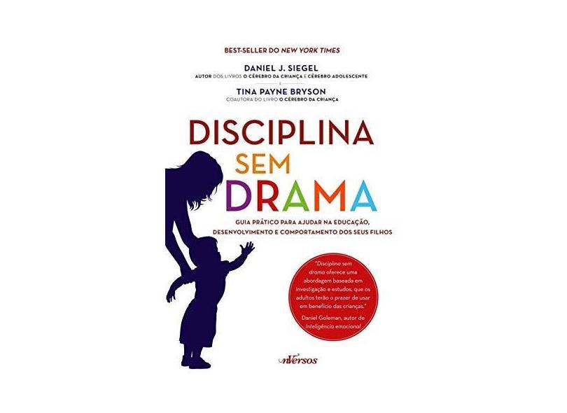 Disciplina Sem Drama: Guia Prático Para Ajudar na Educação, Desenvolvimento e Comportamento dos Seus Filhos - Daniel J. Siegel - 9788584441587
