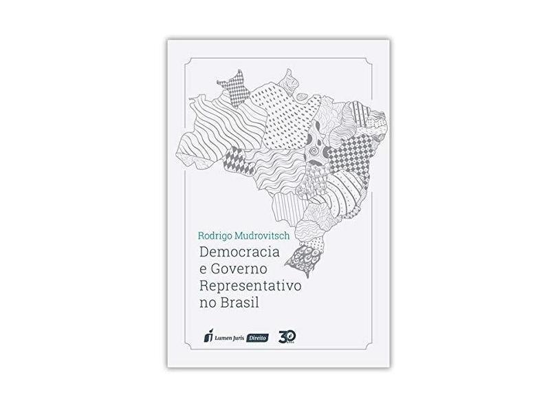 Democracia e Governo Representativo no Brasil - 2018 - Rodrigo Mudrovitsch - 9788551909874