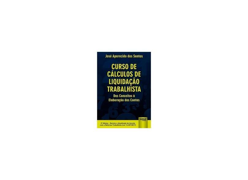 Curso De Cálculos De Liquidação Trabalhista - 5ª Ed. 2018 - José Aparecido Dos Santos - 9788536278261