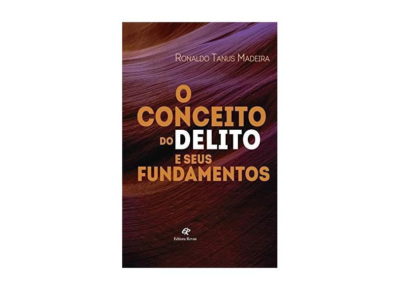 O Conceito do Delito e Seus Fundamentos - Ronaldo Tanus Madeira - 9788571066236