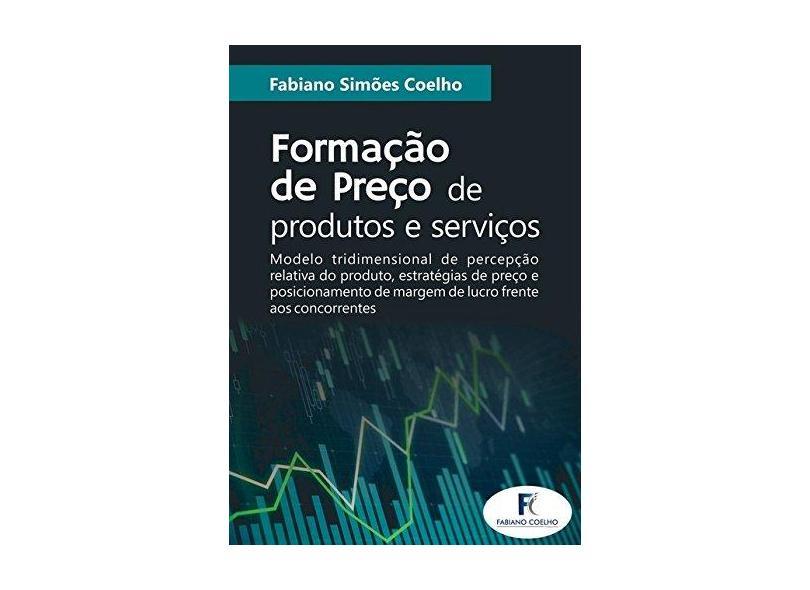 Formação de Preço de Produtos e Serviços - Fabiano Simões Coelho - 9788591836307